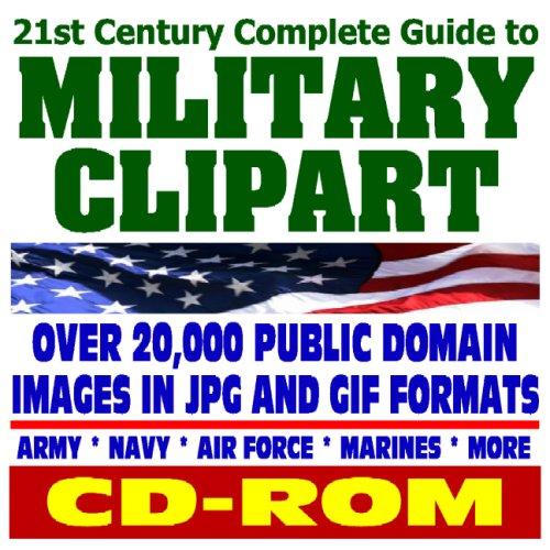 21. Jahrhundert komplett Guide To Military Clipart-Die Aktualisierte Kollektion von Bilder von Army, Navy, Air Force, Marines, Coast Guard-Waffen, Insignia, Karten, Menschen, mehr (CD-ROM) -