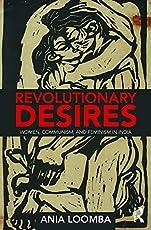 Revolutionary Desires: Women, Communism, and Feminism in India