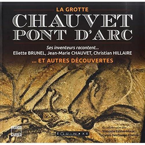 La grotte Chauvet-Pont d'Arc et autres découvertes : Ses inventeurs racontent...