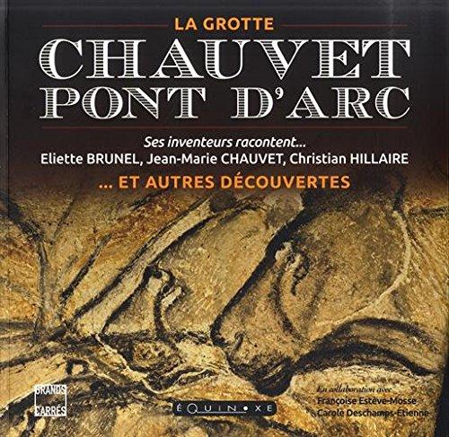 La grotte Chauvet-Pont d'Arc et autres dcouvertes : Ses inventeurs racontent...