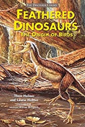 Feathered Dinosaurs: The Origin of Birds (Dinosaur Library) by Thom Holmes (2002-05-01)