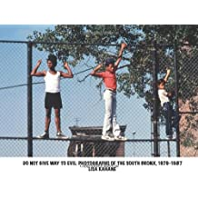 Do Not Give Way to Evil: Photographs of the South Bronx, 1979-1987: Photographs of the South Bronx by Lisa Kahane