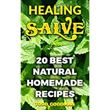 Healing Salve: 20 Best Natural Homemade Recipes (English Edition)