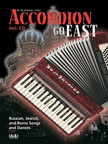 "Accordion Go East- ""Russian, Jewish, and Roma Songs and Dances from very easy to medium advanced"""