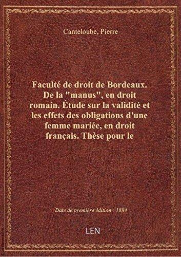 Facult de droit de Bordeaux. De la manus, en droit romain. tude sur la validit et les effets de