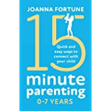 15-Minute Parenting 0-7 Years: Quick and easy ways to connect with your child (The Language of Play)