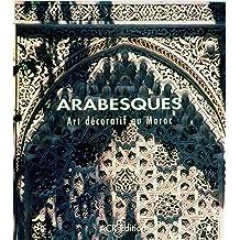 Arabesques: Art Décoratif Au Maroc: Art Decoratif Au Maroc