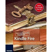 Das umfassende Handbuch Kindle Fire und Kindle Fire HD - Mit Anleitungen, Apps, Tipps und Tricks, um mehr aus Ihrem Kindle herauszuholen: Undokumentierte Funktionen nutzen