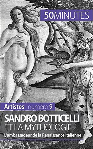 Sandro Botticelli et la mythologie: L'ambassadeur de la Renaissance italienne (Artistes t. 9) par Tatiana Sgalbiero