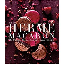 Pierre Hermé's Macarons: The Ultimate Recipes from the Master Patissier