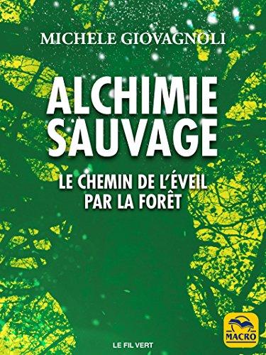Alchimie Sauvage: Le chemin de l'éveil par la forêt (Le Fil Vert) par Michele Giovagnoli