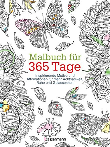 Malbuch für 365 Tage: Inspirierende Motive und Affirmationen für mehr Achtsamkeit, Ruhe und Gelassenheit