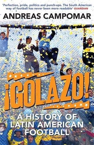 ¡Golazo!: A History of Latin American Football
