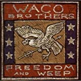 Songtexte von Waco Brothers - Freedom and Weep