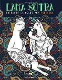 Lama Sutra: Un Livre De Coloriage Espiègle: Un cadeau antistress unique et divertissant sur le thème du Kama Sutra, pour hommes et femmes avec des lamas, des paresseux et des licornes