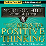 Napoleon Hill's Keys to Positive Thinking: 10 Steps to Health, Wealth, and Success10 Steps to Health, Wealth, and Success