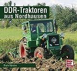 DDR-Traktoren aus Nordhausen (Schrader-Typen-Chronik) - Frank Rönicke
