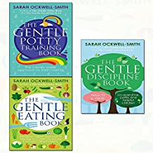 sarah ockwell-smith gentle collection 3 books set - (the gentle eating book: the easier, calmer approach to feeding your child and solving common eating problems,the gentle potty training book: the calmer, easier approach to toilet training,the gentle discipline book: how to raise co-operative, polite and helpful children)