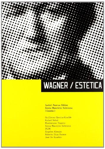 Wagner - Estética: Ensayos sobre la obra musical y estética de Richard Wagner por Isabel Pascua Febles