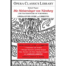 Wagner's DIE MEISTERSINGER VON NURNBERG Opera Study Guide with Libretto: (The Mastersingers of Nuremberg) (Opera Classics Library) (English Edition)