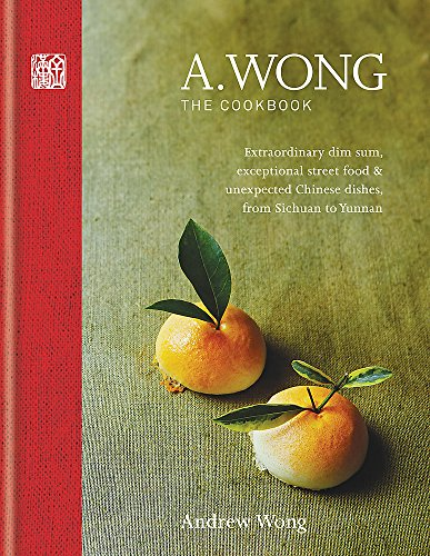A. Wong – The Cookbook: Extraordinary dim sum, exceptional street food & unexpected Chinese dishes from Sichuan to Yunnan por Andrew Wong