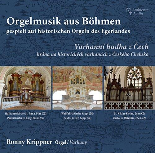Orgelmusik aus Böhmen, gespielt auf historischen Orgeln des Egerlandes - Organ Music from Bohemia, played on historical organs of the Egerland region
