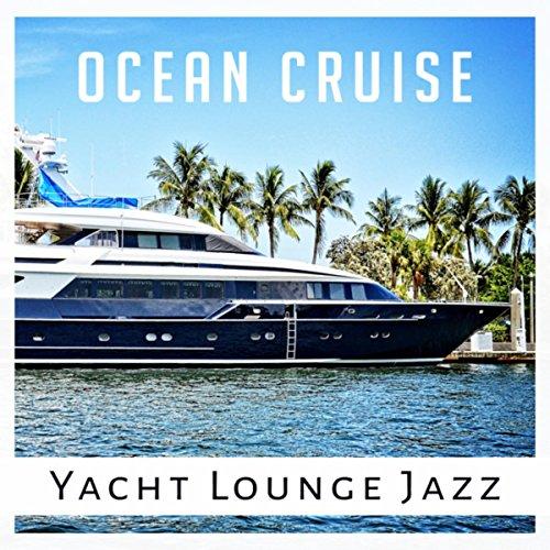 Ocean Cruise: Yacht Lounge Jazz, Holidays Club, Beach Bar Summer Jazz, Blue Marine, Caffe Music, Bossa Nova -