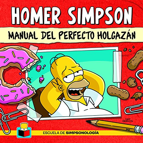 Homer Simpson (Escuela de Simpsonología): Manual del perfecto holgazán (Ocio y entretenimiento) por Matt Groening