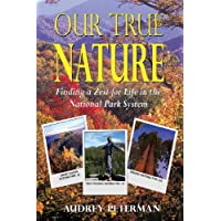 Our True Nature - Finding a Zest for Life in the National Park System by Audrey Peterman (2012-10-10) - Park System