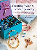 Creating Wire & Beaded Jewelry: Over 35 beautiful projects using wire and beads