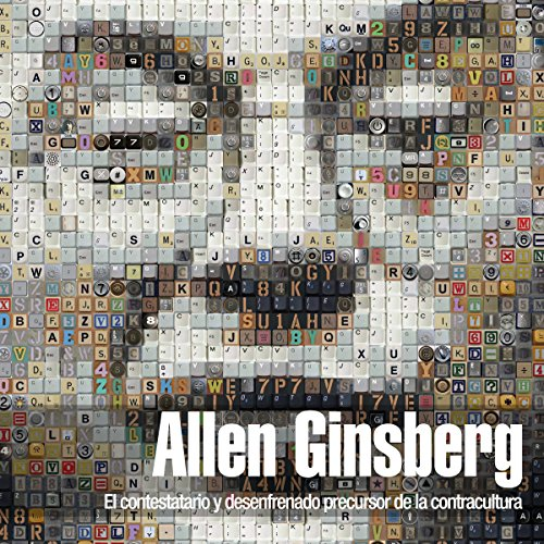Allen Ginsberg: El contestatario y desenfrenado precursor de la contracultura [Allen Ginsberg: The Rebellious and Wild Precursor of the Counterculture]  Audiolibri
