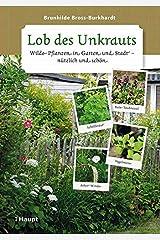 Lob des Unkrauts: Wilde Pflanzen in Garten und Stadt - nützlich und schön Gebundene Ausgabe