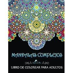 Mandalas Complejos: Libro De Colorear Para Adultos: Un libro único de colorear mandalas inspirador, motivador y alentador, además de un regalo ... a la relajación y el alivio del estrés)