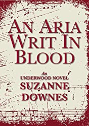An Aria Writ In Blood (The Underwood Mysteries Book 4)