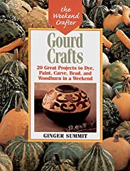Gourd Crafts: From Bowls to Birdhouses - 20 Great Projects to Dye, Cut, Carve, Bead and Woodburn in a Weekend (Weekend Crafter)