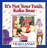 It's Not Your Fault, Koko Bear: A Read-Together Book for Parents and Young Children During Divorce (Lansky, Vicki)