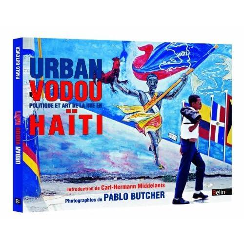 Urban Vodou Politique et art de la rue en Ha?ti by Butcher Pablo (January 06,2011)