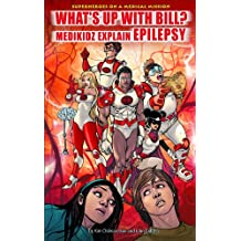 What's Up with Bill?: Medikidz Explain Epilepsy (Superheroes on a Medical Mission)