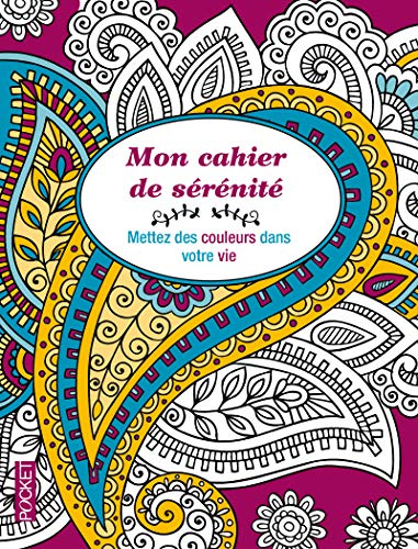 Mon cahier de sérénité - Mettez des couleurs dans votre vie