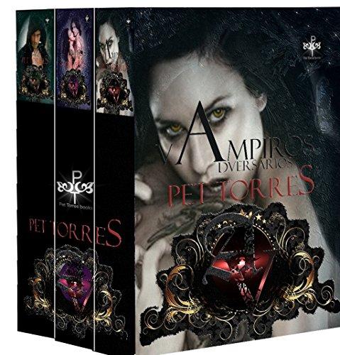 Trilogía Vampiros adversarios ( Completa  3 libros) por Pet TorreS