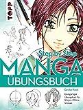 Manga Step by Step Übungsbuch: Einzigartiger Übungskurs für Shojos, Chibis, Shonen - Gecko Keck
