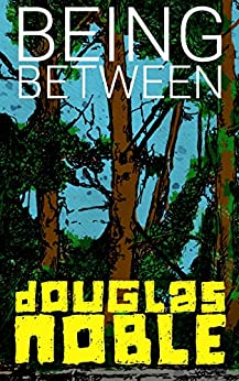 Being Between: Two Stories of the Country by [Noble, Douglas]
