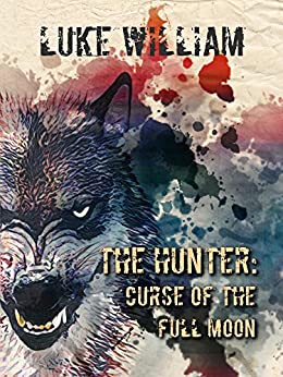 THE HUNTER: CURSE OF THE FULL MOON by [William, Luke]