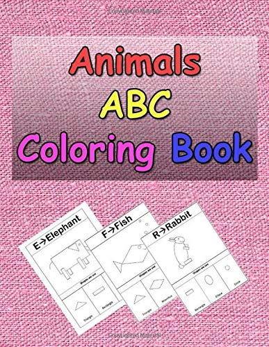 Animals ABC Coloring Book: A Coloring Book for kids to Learn how to draw Animals using Geometric Shapes, Easy English Alphabet Letters from A to Z learning, Fun Learning - How Alphabete To Draw