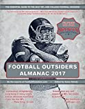 Football Outsiders Almanac 2017: The Essential Guide to the 2017 NFL and College Football Seasons