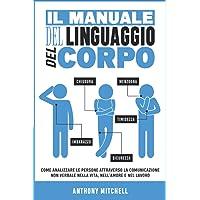 Il Manuale del Linguaggio del Corpo: Come Analizzare le Persone attraverso la Comunicazione Non Verbale nella Vita, nell…