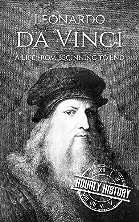 Leonardo da Vinci: A Life From Beginning to End (English