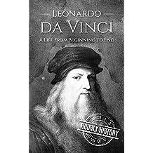 Leonardo da Vinci: A Life From Beginning to End (English Edition)