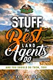 The Stuff the Best Land Agents Do: And you should do them, too!