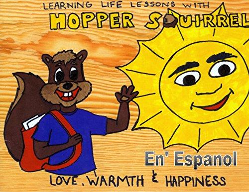 Aprenda Lecciones de la vida con Hopper Squirrel: Amor, Afecto y Felicidad (Spanish Edition)